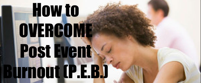 How to Handle Post Event Burnout (P.E.B.)