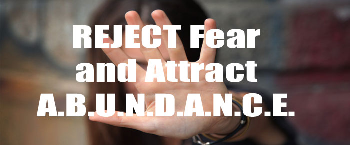 REJECT Fear Based Motivation and ATTRACT Abundance