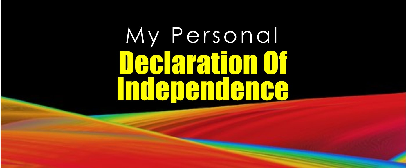 My Personal Declaration of Independence